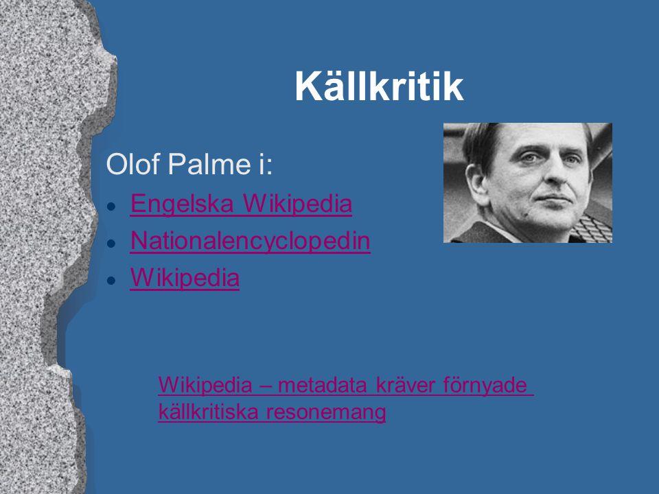 Källkritik Olof Palme i: l Engelska Wikipedia Engelska Wikipedia l Nationalencyclopedin Nationalencyclopedin l Wikipedia Wikipedia Wikipedia – metadat