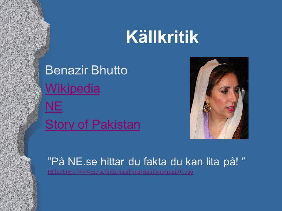 "Källkritik Benazir Bhutto Wikipedia NE Story of Pakistan ""På NE.se hittar du fakta du kan lita på! "" Källa:http://www.ne.se/html/mail/startmail/startm"