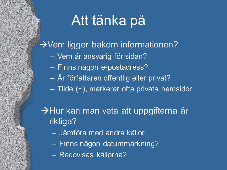 Att tänka på àVem ligger bakom informationen? –Vem är ansvarig för sidan? –Finns någon e-postadress? –Är författaren offentlig eller privat? –Tilde (~