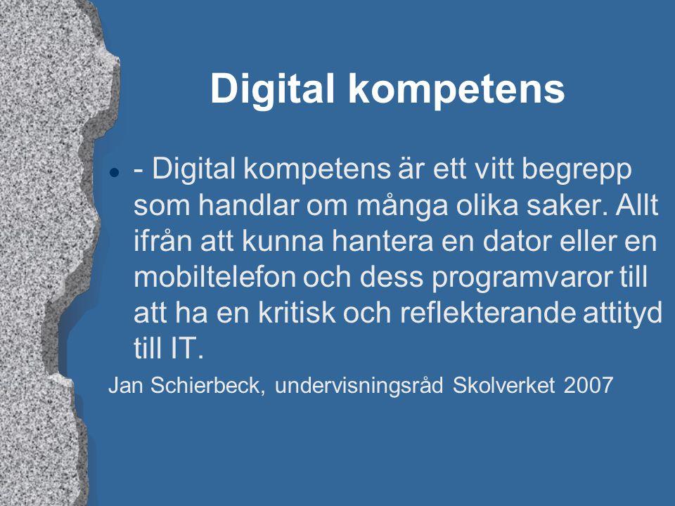 Digital kompetens l - Digital kompetens är ett vitt begrepp som handlar om många olika saker. Allt ifrån att kunna hantera en dator eller en mobiltele