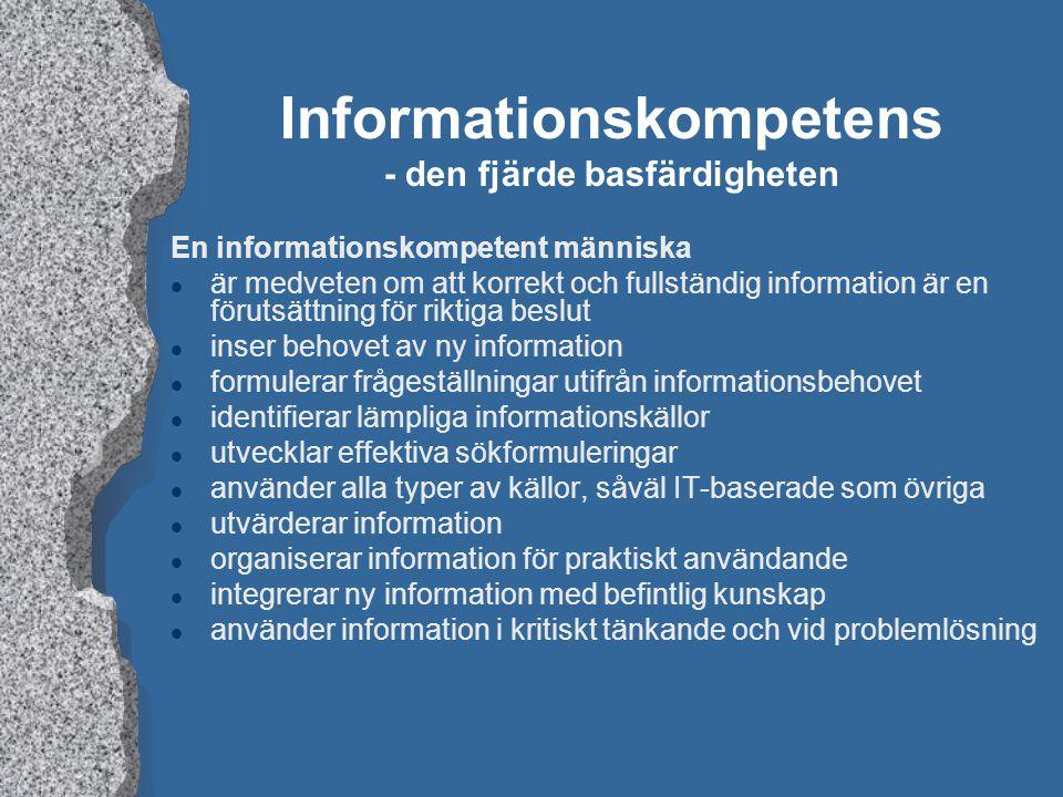 Informationskompetens - den fjärde basfärdigheten En informationskompetent människa l är medveten om att korrekt och fullständig information är en för