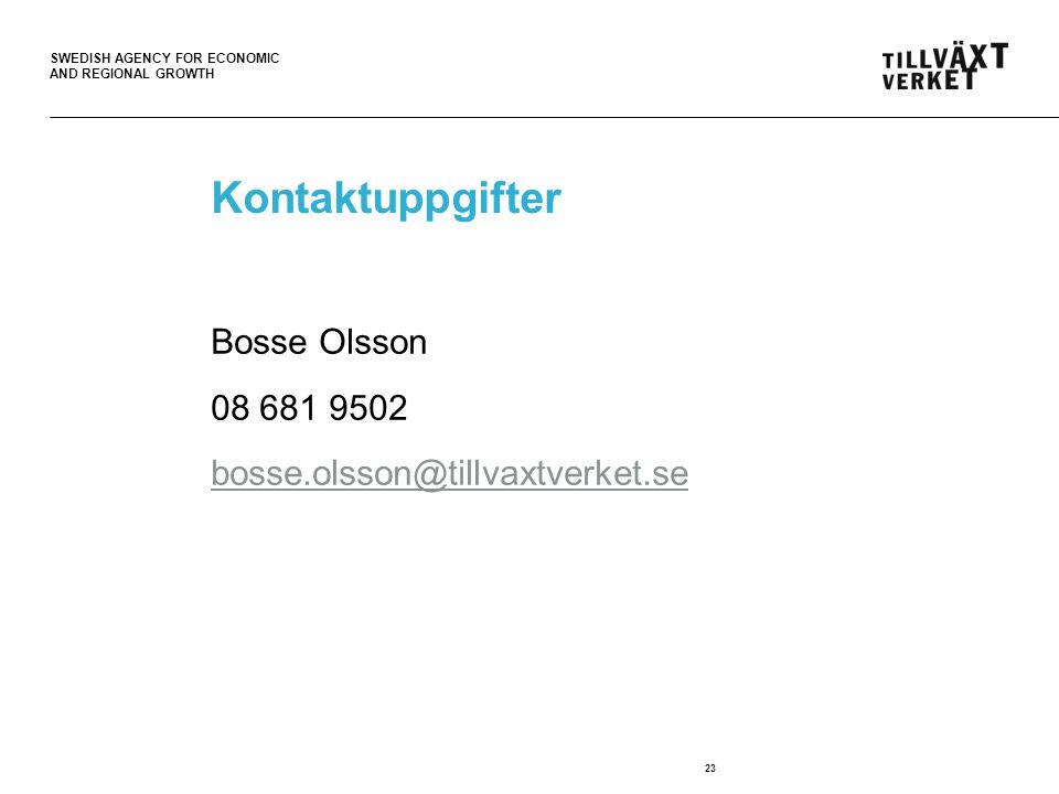SWEDISH AGENCY FOR ECONOMIC AND REGIONAL GROWTH Kontaktuppgifter Bosse Olsson 08 681 9502 bosse.olsson@tillvaxtverket.se 23