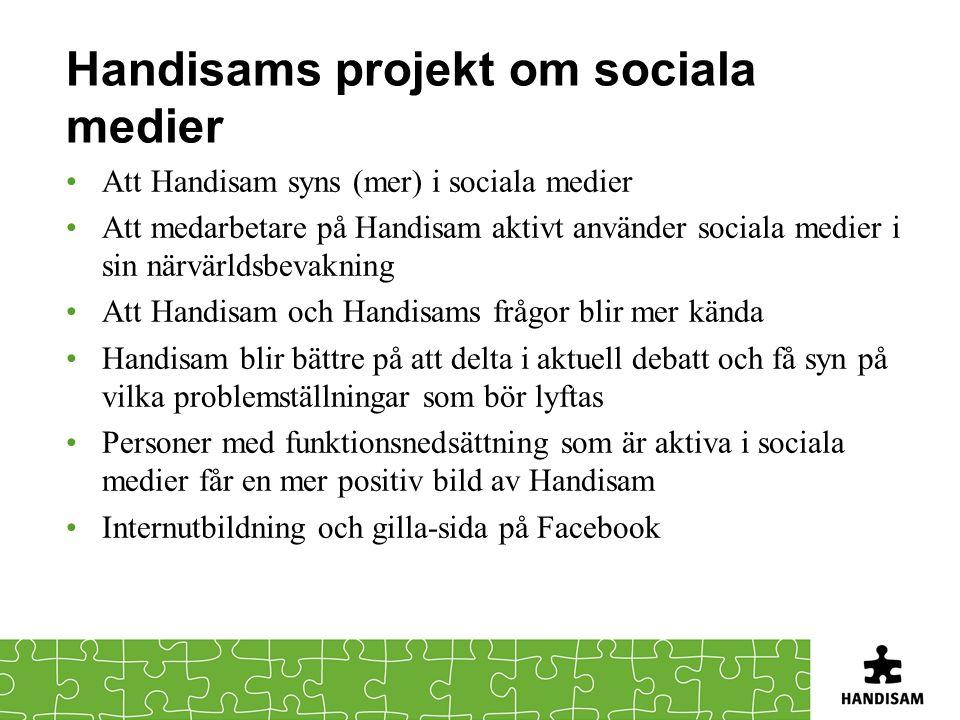 Handisams projekt om sociala medier Att Handisam syns (mer) i sociala medier Att medarbetare på Handisam aktivt använder sociala medier i sin närvärld