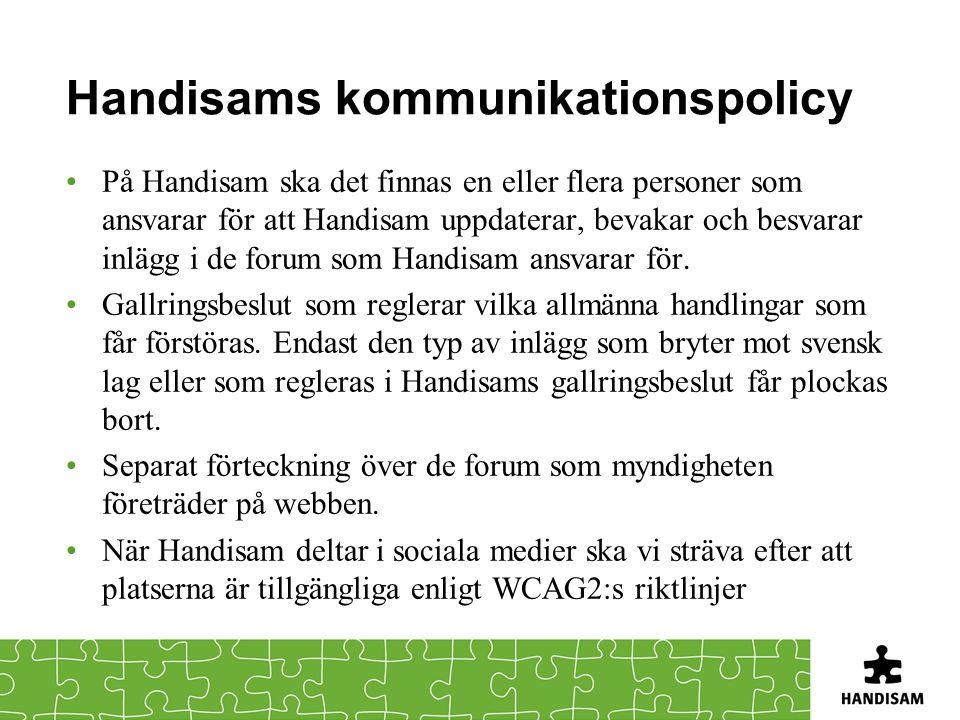 Handisams kommunikationspolicy På Handisam ska det finnas en eller flera personer som ansvarar för att Handisam uppdaterar, bevakar och besvarar inläg