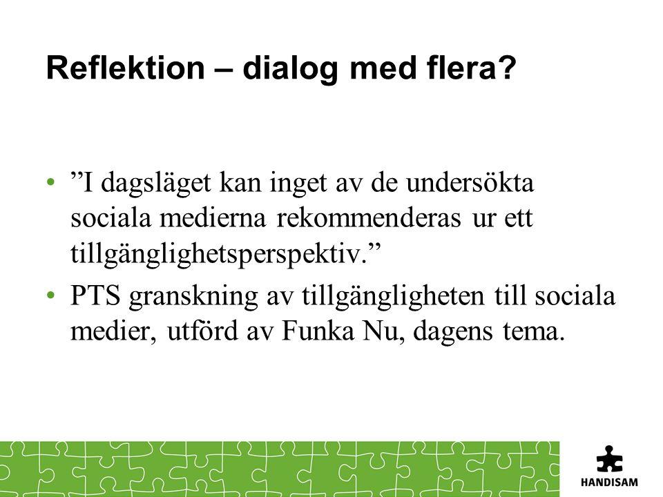"""Reflektion – dialog med flera? """"I dagsläget kan inget av de undersökta sociala medierna rekommenderas ur ett tillgänglighetsperspektiv."""" PTS gransknin"""