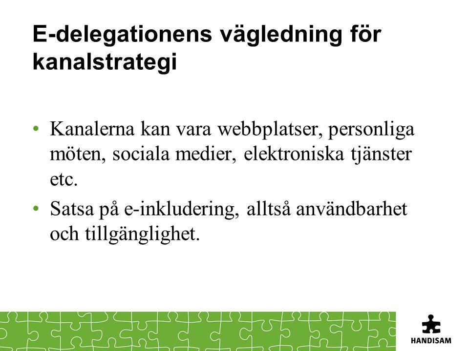 E-delegationens vägledning för kanalstrategi Kanalerna kan vara webbplatser, personliga möten, sociala medier, elektroniska tjänster etc. Satsa på e-i
