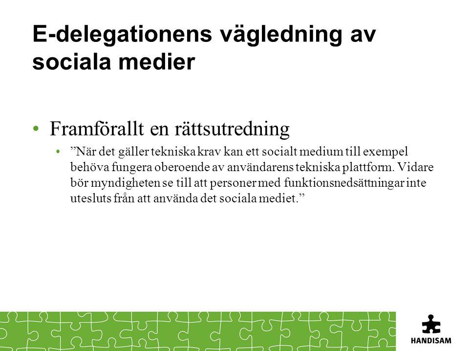 """E-delegationens vägledning av sociala medier Framförallt en rättsutredning """"När det gäller tekniska krav kan ett socialt medium till exempel behöva fu"""