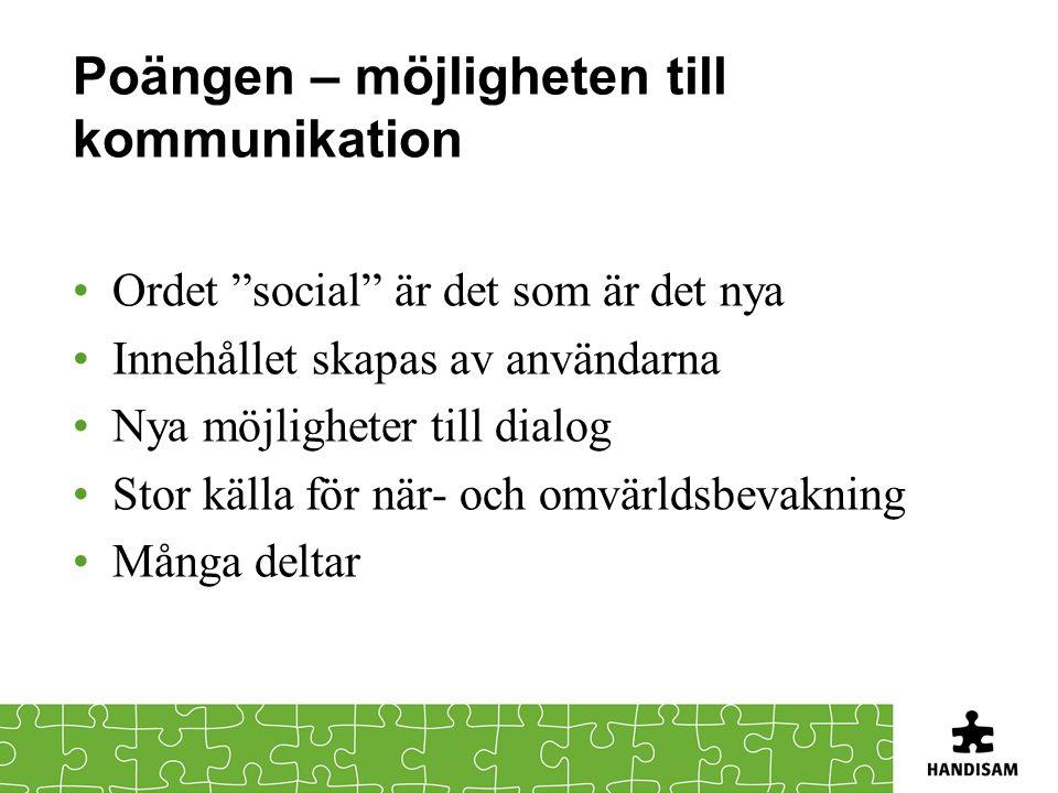 """Poängen – möjligheten till kommunikation Ordet """"social"""" är det som är det nya Innehållet skapas av användarna Nya möjligheter till dialog Stor källa f"""