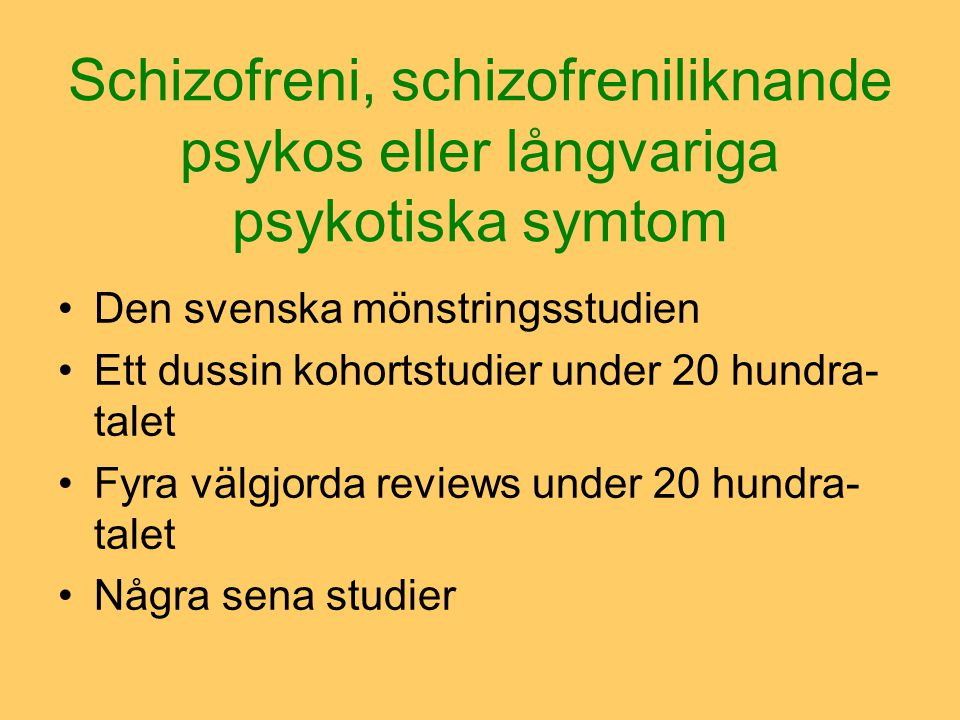 Schizofreni, schizofreniliknande psykos eller långvariga psykotiska symtom Den svenska mönstringsstudien Ett dussin kohortstudier under 20 hundra- tal