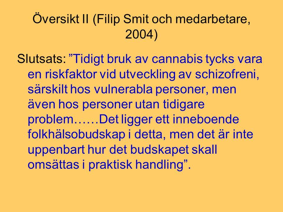"Översikt II (Filip Smit och medarbetare, 2004) Slutsats: ""Tidigt bruk av cannabis tycks vara en riskfaktor vid utveckling av schizofreni, särskilt hos"