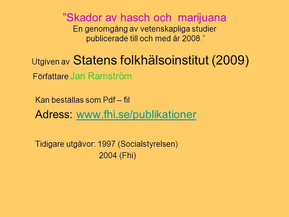 Cannabis och kroppsliga sjukdomar - Cannabis och graviditet - Förhållanden vid förlossning/nyföddhetsperioden - Kroppsliga missbildningar - Påverkan på psykiska funktioner - Cannabis påverkan på andningsorganen * Cancer i luftvägarna - munhåla, svalg: fall av cancer hos för unga cannabisrökare - Lungcancer: a) en rad indicier b) Nya Zeeland – studien (Aldingon 2008)