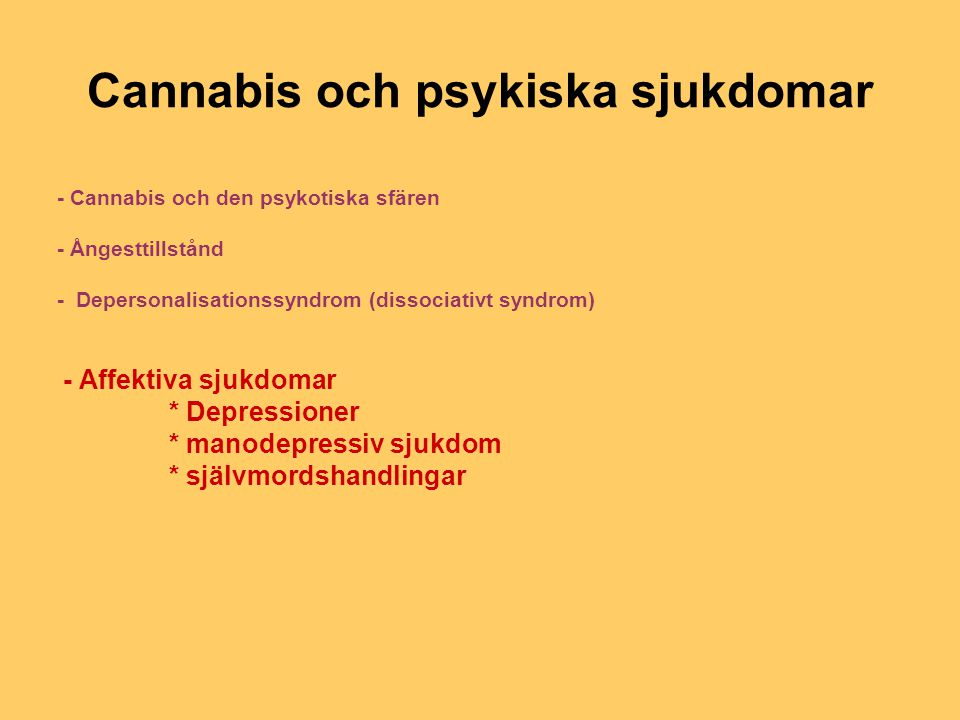 Cannabis och psykiska sjukdomar - Cannabis och den psykotiska sfären - Ångesttillstånd - Depersonalisationssyndrom (dissociativt syndrom) - Affektiva