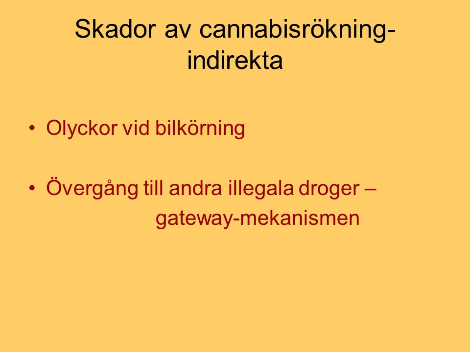 Skador av cannabisrökning- indirekta Olyckor vid bilkörning Övergång till andra illegala droger – gateway-mekanismen