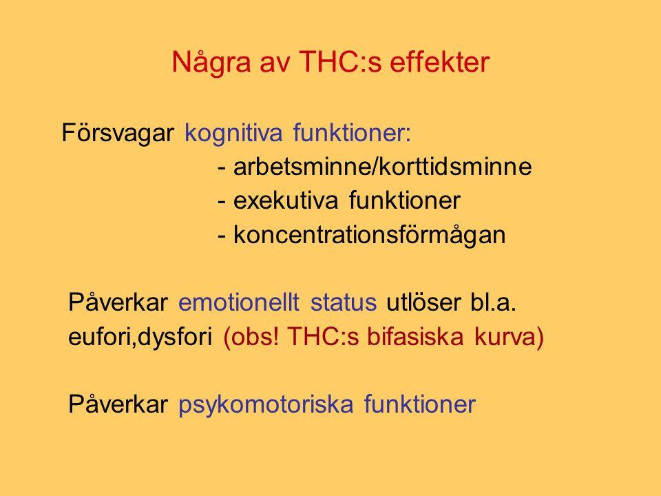 Några av THC:s effekter Försvagar kognitiva funktioner: - arbetsminne/korttidsminne - exekutiva funktioner - koncentrationsförmågan Påverkar emotionel
