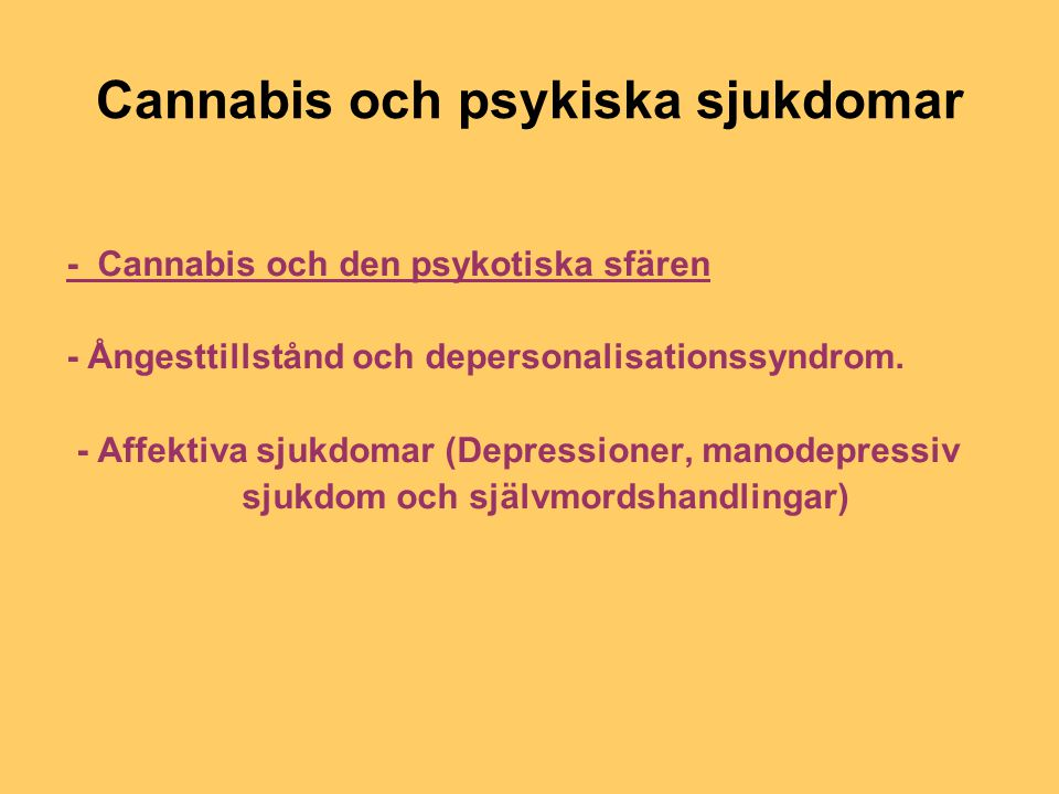 Cannabis och psykiska sjukdomar - Cannabis och den psykotiska sfären - Ångesttillstånd och depersonalisationssyndrom. - Affektiva sjukdomar (Depressio