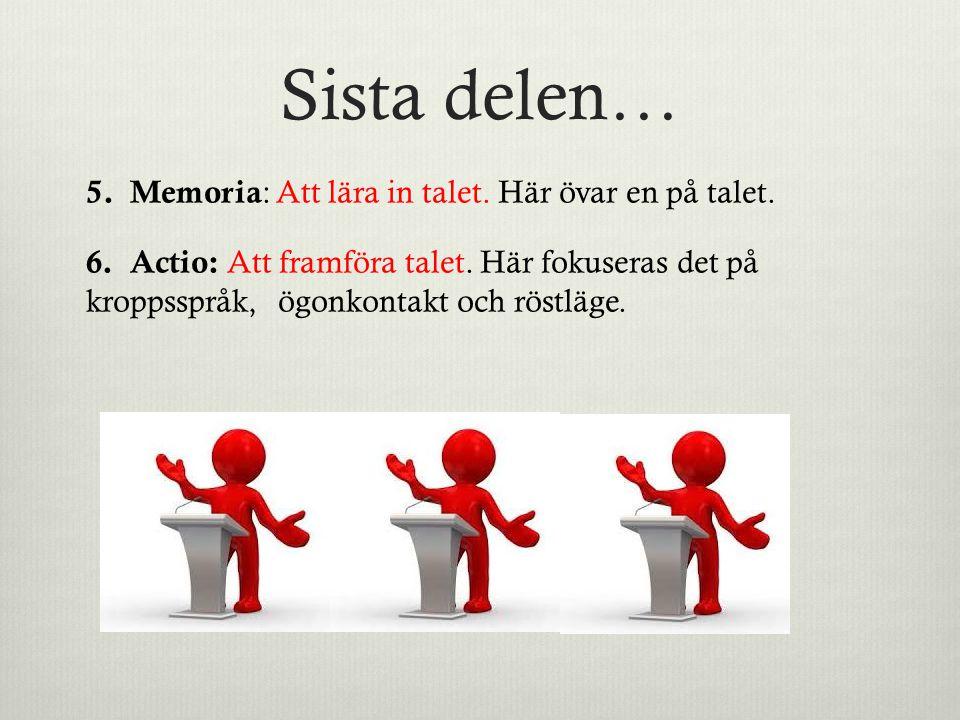 Sista delen… 5. Memoria : Att lära in talet. Här övar en på talet. 6. Actio: Att framföra talet. Här fokuseras det på kroppsspråk, ögonkontakt och rös