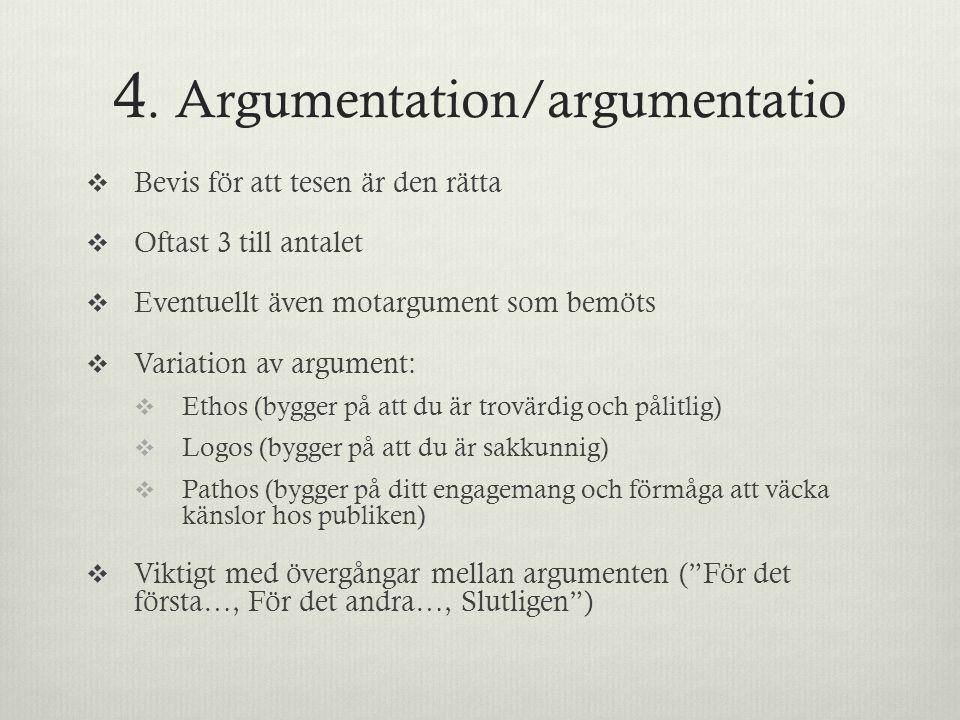 4. Argumentation/argumentatio  Bevis för att tesen är den rätta  Oftast 3 till antalet  Eventuellt även motargument som bemöts  Variation av argum