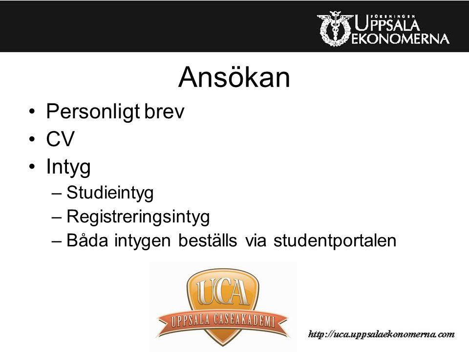 Ansökan Personligt brev CV Intyg –Studieintyg –Registreringsintyg –Båda intygen beställs via studentportalen