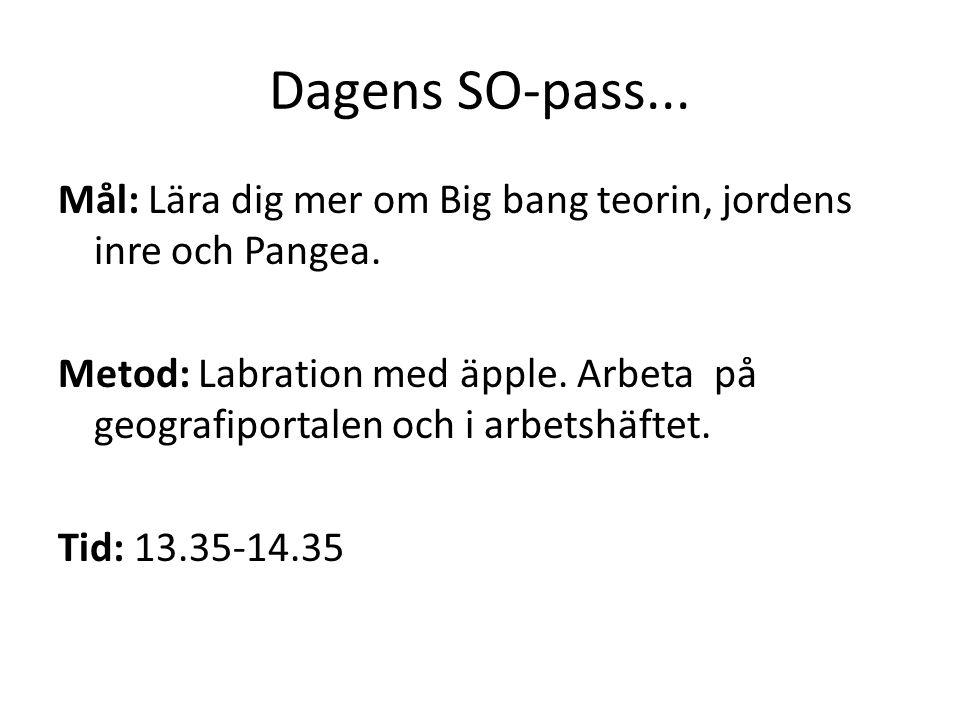 Dagens SO-pass... Mål: Lära dig mer om Big bang teorin, jordens inre och Pangea. Metod: Labration med äpple. Arbeta på geografiportalen och i arbetshä