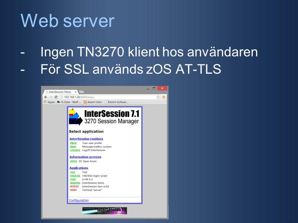 Web server -Ingen TN3270 klient hos användaren -För SSL används zOS AT-TLS