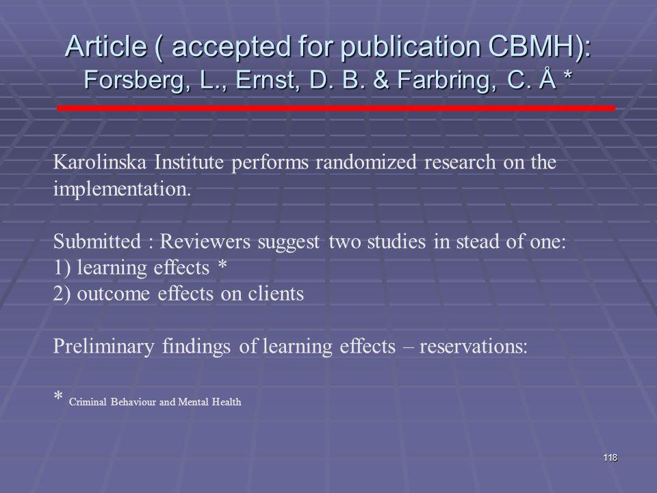 Article ( accepted for publication CBMH): Forsberg, L., Ernst, D. B. & Farbring, C. Å * 118 Karolinska Institute performs randomized research on the i