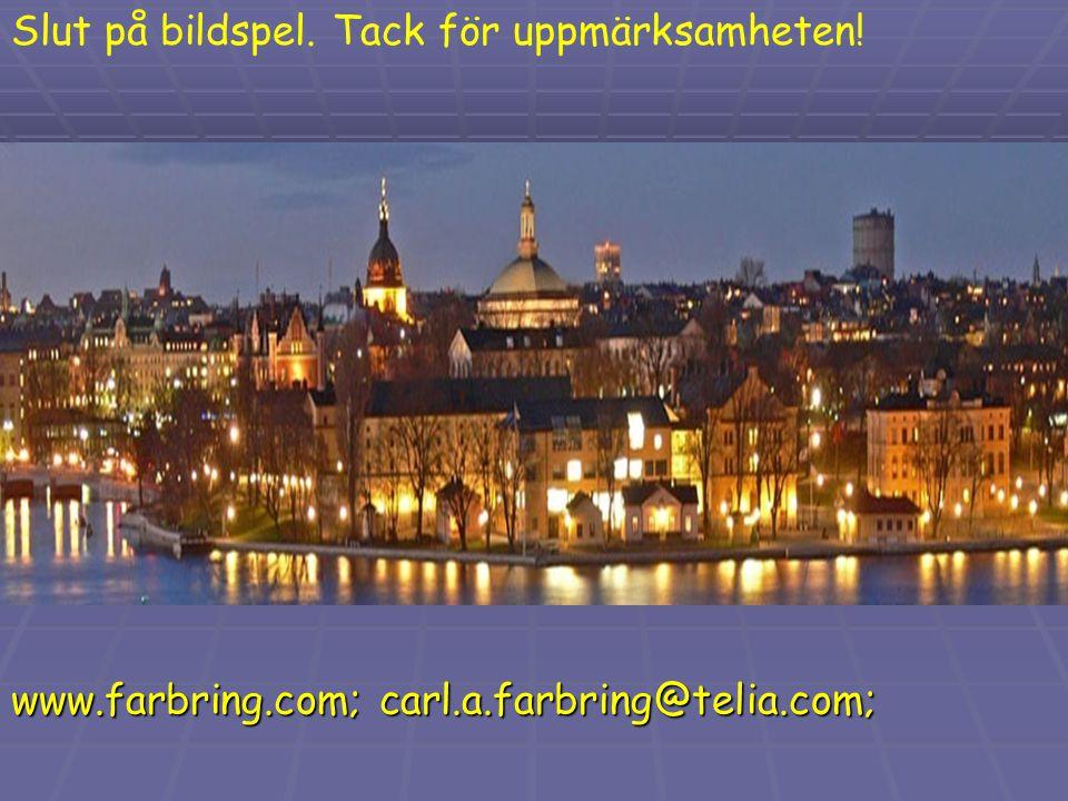 Slut på bildspel. Tack för uppmärksamheten! www.farbring.com; carl.a.farbring@telia.com;