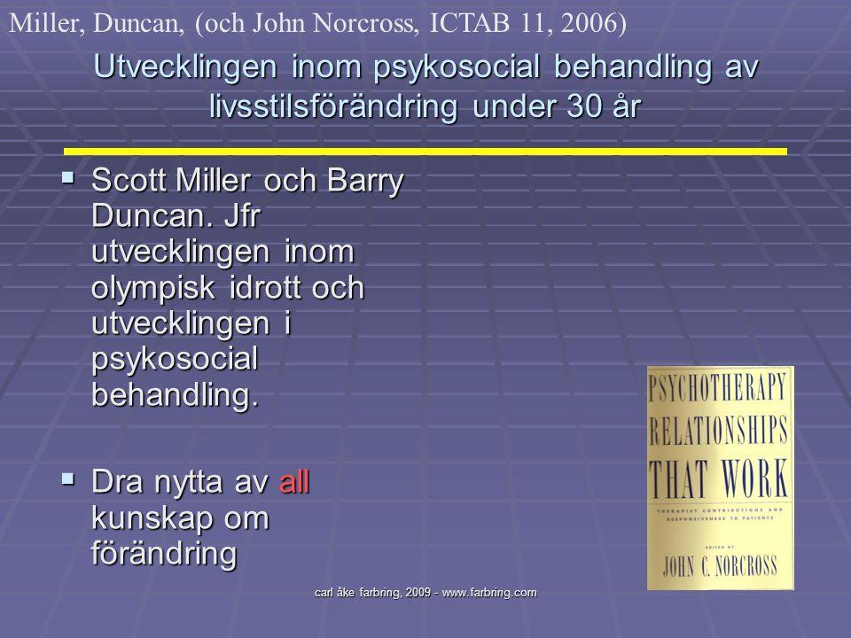 carl åke farbring, 2009 - www.farbring.com Utvecklingen inom psykosocial behandling av livsstilsförändring under 30 år  Scott Miller och Barry Duncan