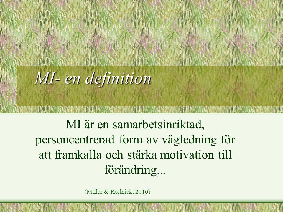 MI- en definition MI- en definition MI är en samarbetsinriktad, personcentrerad form av vägledning för att framkalla och stärka motivation till föränd