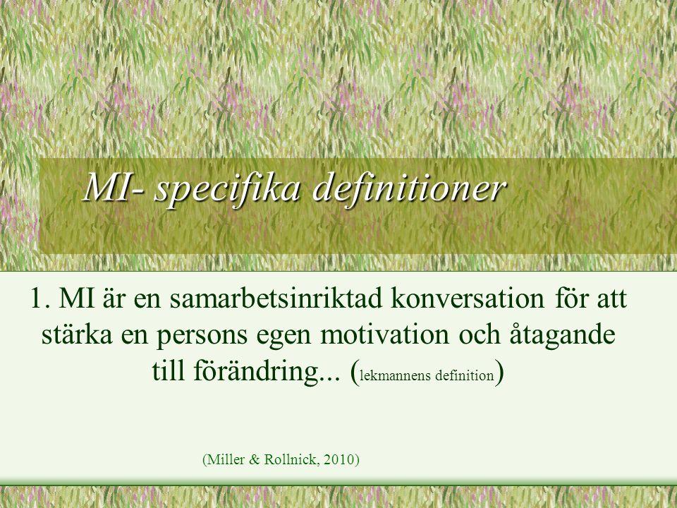 MI- specifika definitioner MI- specifika definitioner 1. MI är en samarbetsinriktad konversation för att stärka en persons egen motivation och åtagand