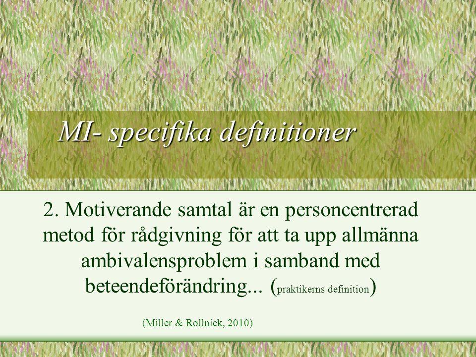 MI- specifika definitioner MI- specifika definitioner 2. Motiverande samtal är en personcentrerad metod för rådgivning för att ta upp allmänna ambival
