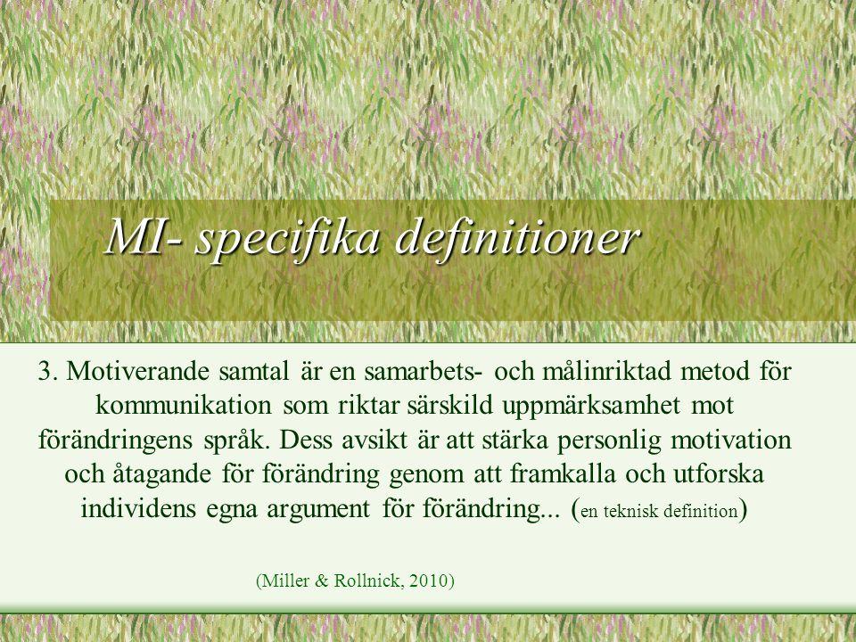 MI- specifika definitioner MI- specifika definitioner 3. Motiverande samtal är en samarbets- och målinriktad metod för kommunikation som riktar särski