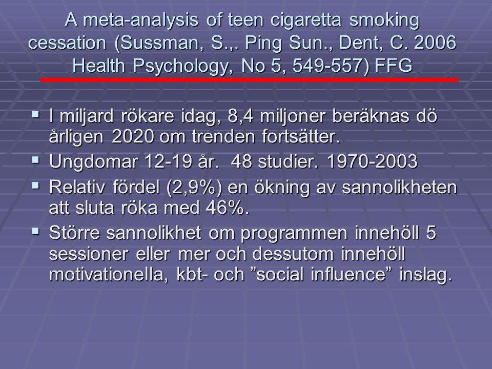 A meta-analysis of teen cigaretta smoking cessation (Sussman, S.,. Ping Sun., Dent, C. 2006 Health Psychology, No 5, 549-557) FFG  I miljard rökare i