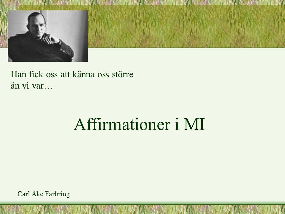 Affirmationer i MI Carl Åke Farbring Han fick oss att känna oss större än vi var…