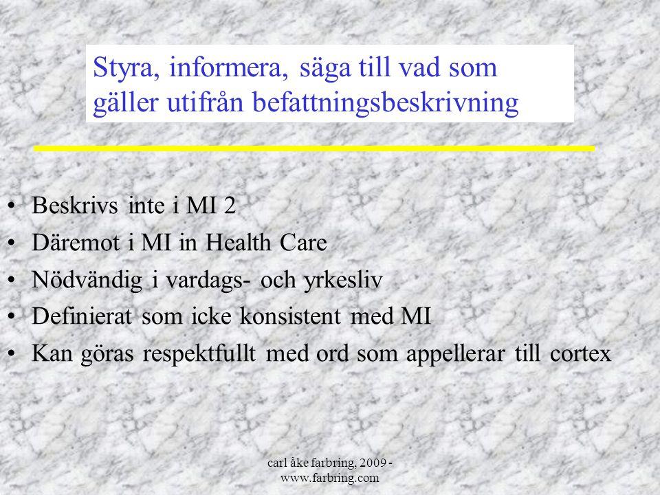 carl åke farbring, 2009 - www.farbring.com Beskrivs inte i MI 2 Däremot i MI in Health Care Nödvändig i vardags- och yrkesliv Definierat som icke kons