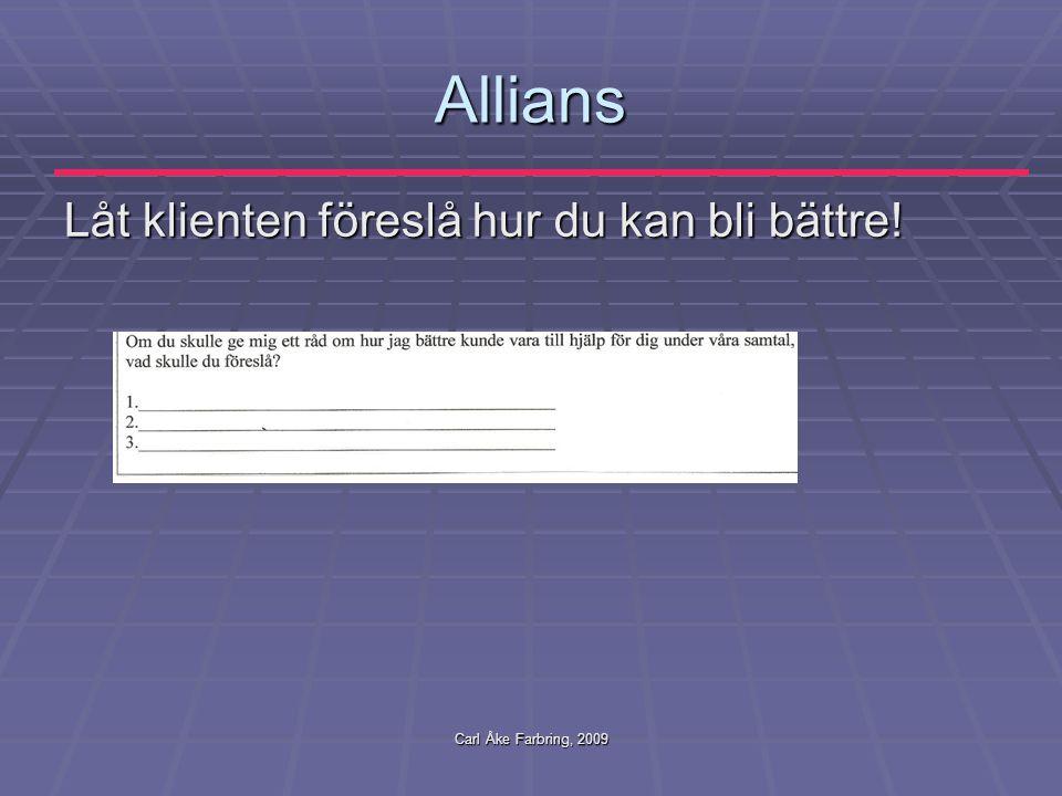 Carl Åke Farbring, 2009 Allians Låt klienten föreslå hur du kan bli bättre!
