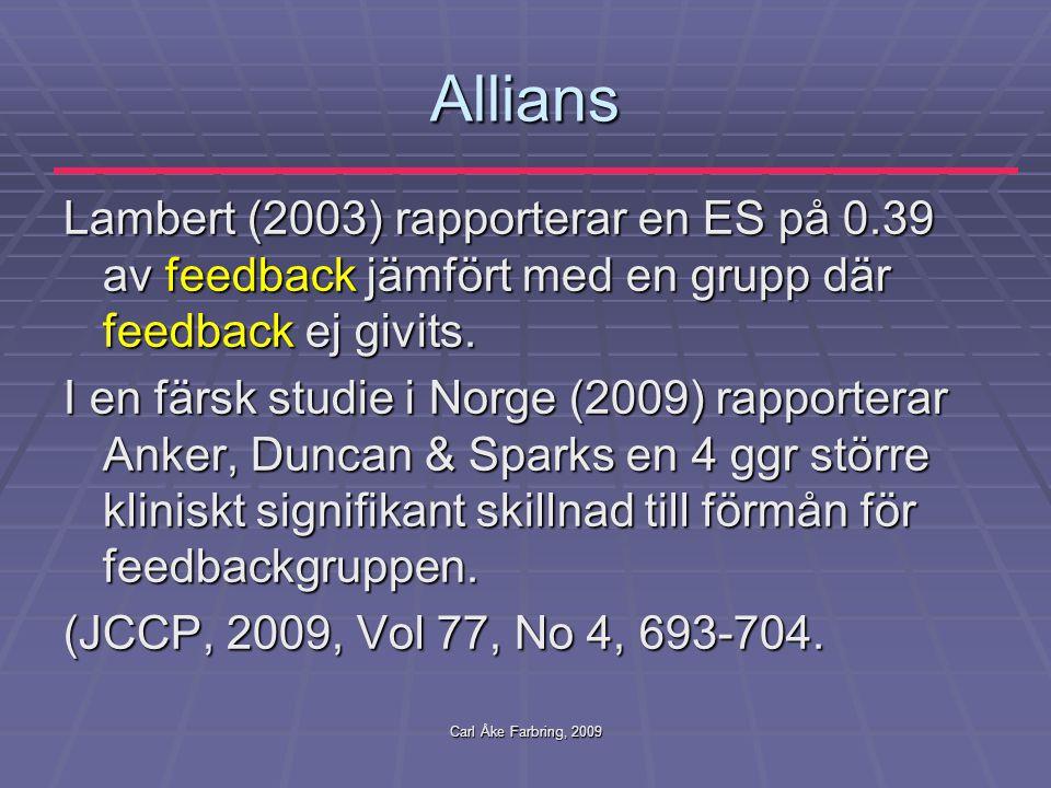 Carl Åke Farbring, 2009 Allians Lambert (2003) rapporterar en ES på 0.39 av feedback jämfört med en grupp där feedback ej givits. I en färsk studie i