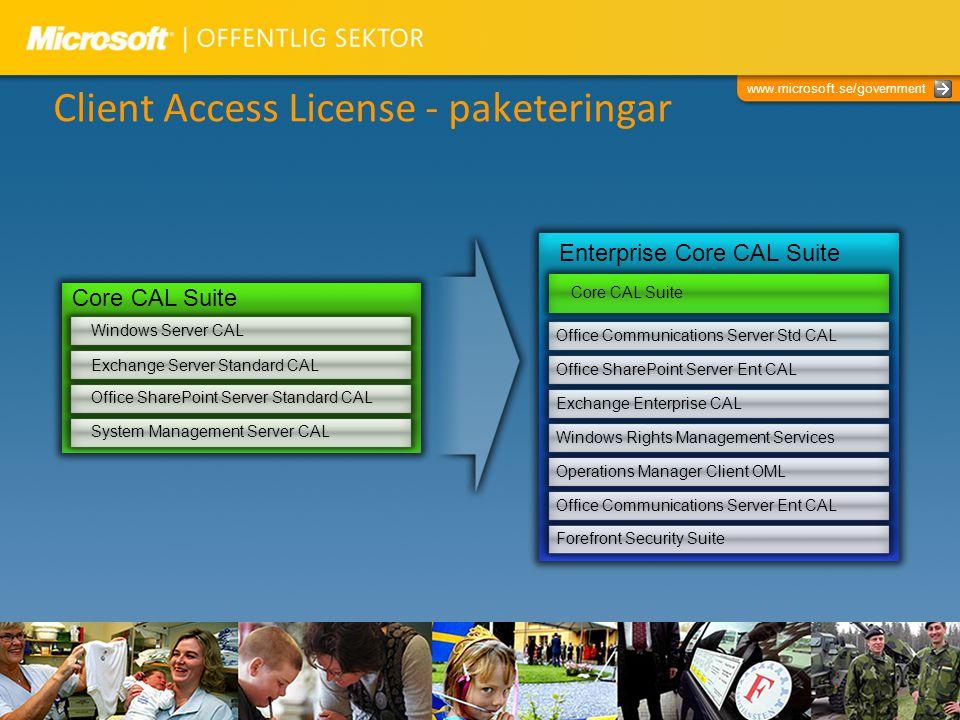 www.microsoft.se/government Client Access License - paketeringar Core CAL Suite Enterprise Core CAL Suite Windows Server CAL Exchange Server Standard