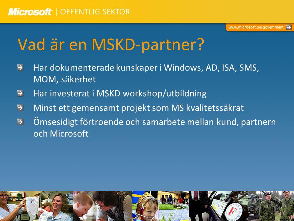 www.microsoft.se/government Vad är en MSKD-partner? Har dokumenterade kunskaper i Windows, AD, ISA, SMS, MOM, säkerhet Har investerat i MSKD workshop/