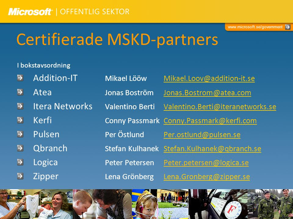 www.microsoft.se/government Certifierade MSKD-partners I bokstavsordning Addition-IT Mikael Lööw Mikael.Loov@addition-it.seMikael.Loov@addition-it.se