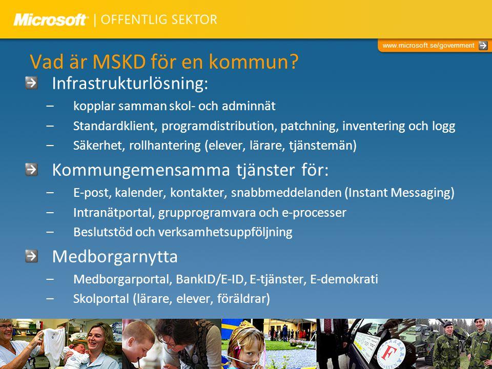 www.microsoft.se/government Vad är MSKD för en kommun? Infrastrukturlösning: –kopplar samman skol- och adminnät –Standardklient, programdistribution,