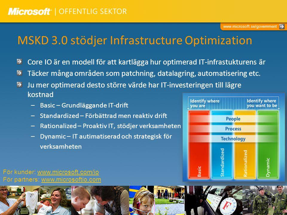 www.microsoft.se/government MSKD 3.0 stödjer Infrastructure Optimization Core IO är en modell för att kartlägga hur optimerad IT-infrastukturens är Tä