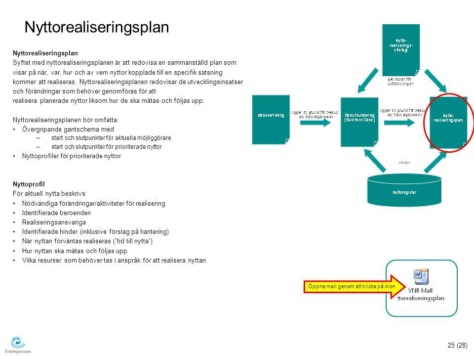 25 (28) Nyttorealiseringsplan Syftet med nyttorealiseringsplanen är att redovisa en sammanställd plan som visar på när, var, hur och av vem nyttor kopplade till en specifik satsning kommer att realiseras.