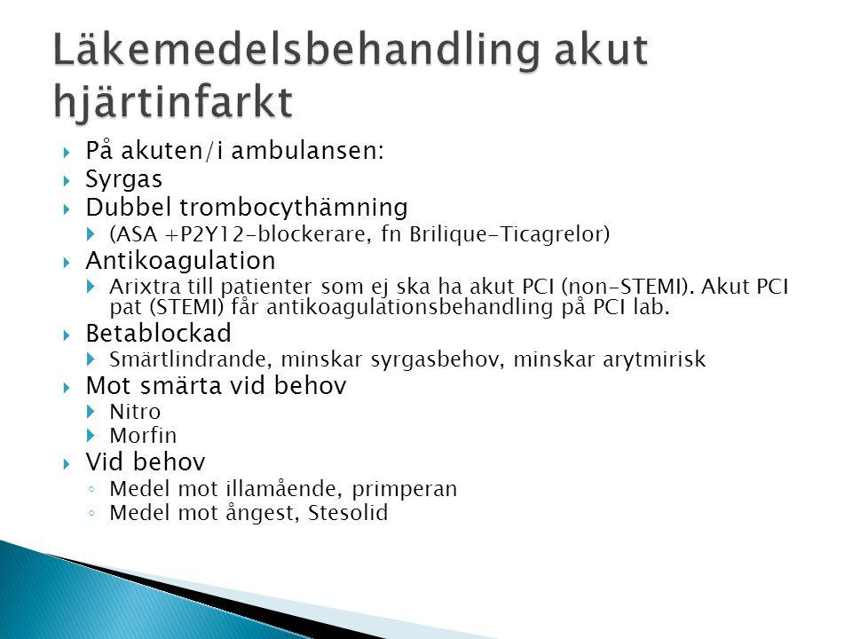  På akuten/i ambulansen:  Syrgas  Dubbel trombocythämning  (ASA +P2Y12-blockerare, fn Brilique-Ticagrelor)  Antikoagulation  Arixtra till patien