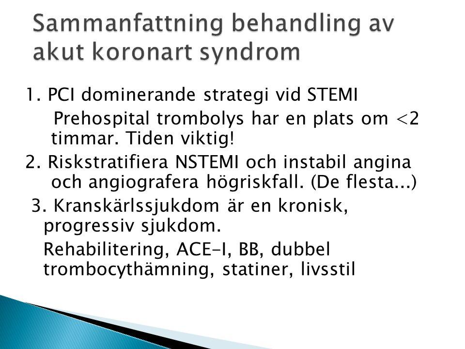 1. PCI dominerande strategi vid STEMI Prehospital trombolys har en plats om <2 timmar. Tiden viktig! 2. Riskstratifiera NSTEMI och instabil angina och