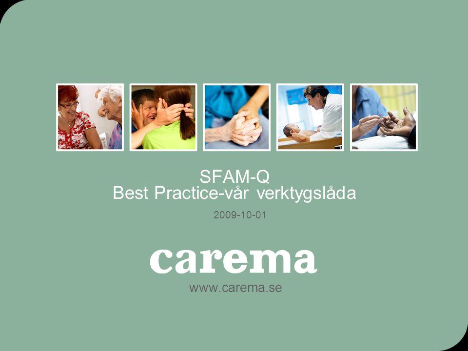 www.carema.se 08-06-02Dok nr: Utställare: Maria Stenback Godkänt av: Version: 1 SFAM-Q Best Practice-vår verktygslåda 2009-10-01