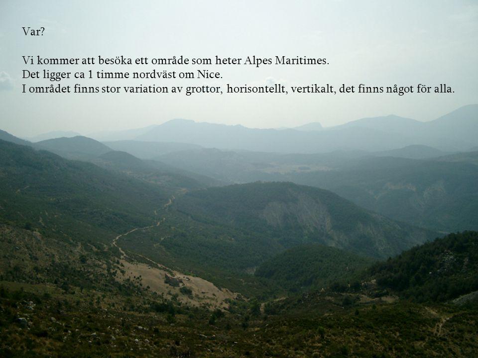 Var? Vi kommer att besöka ett område som heter Alpes Maritimes. Det ligger ca 1 timme nordväst om Nice. I området finns stor variation av grottor, hor
