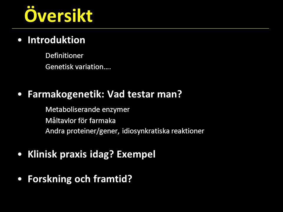 Översikt Introduktion Definitioner Genetisk variation…. Farmakogenetik: Vad testar man? Metaboliserande enzymer Måltavlor för farmaka Andra proteiner/