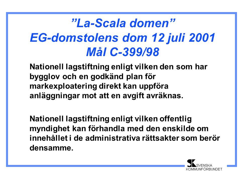 """""""La-Scala domen"""" EG-domstolens dom 12 juli 2001 Mål C-399/98 Nationell lagstiftning enligt vilken den som har bygglov och en godkänd plan för markexpl"""