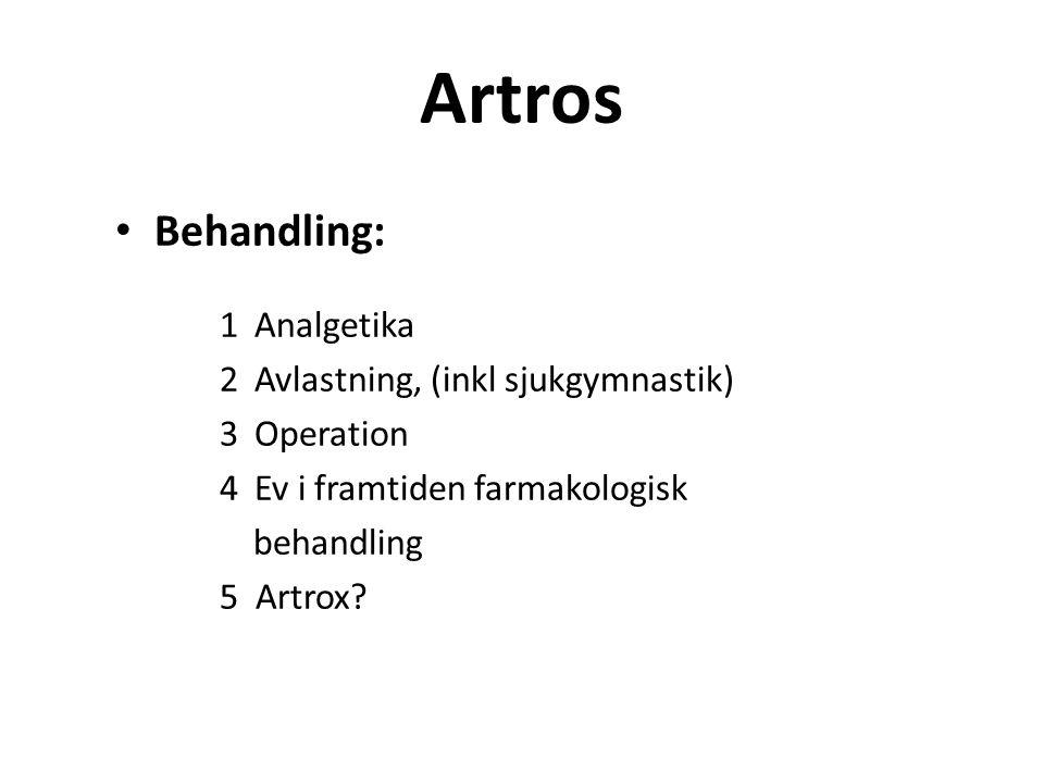 Artros Behandling: 1 Analgetika 2 Avlastning, (inkl sjukgymnastik) 3 Operation 4 Ev i framtiden farmakologisk behandling 5 Artrox?