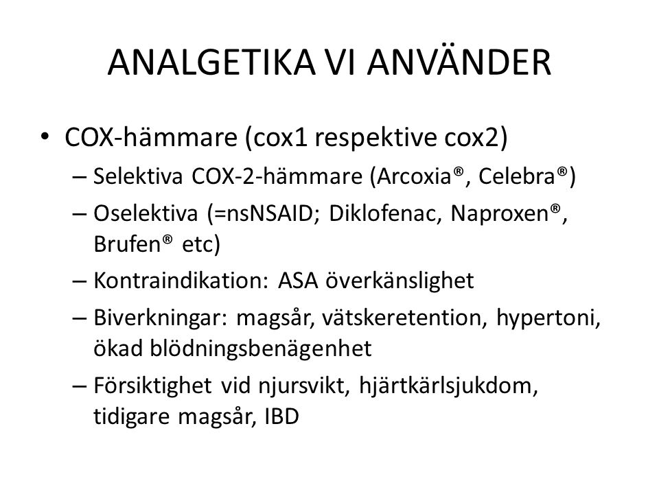 ANALGETIKA VI ANVÄNDER COX-hämmare (cox1 respektive cox2) – Selektiva COX-2-hämmare (Arcoxia®, Celebra®) – Oselektiva (=nsNSAID; Diklofenac, Naproxen®